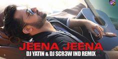Jeena Jeena (Badlapur) - DJ Yatin & DJ SCR3W IND Remix