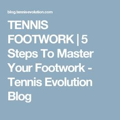 TENNIS FOOTWORK | 5 Steps To Master Your Footwork - Tennis Evolution Blog