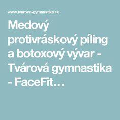 Medový protivráskový píling a botoxový vývar - Tvárová gymnastika - FaceFit… Blog, Blogging