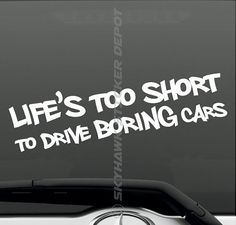 Life Is Too Short To Drive Boring Cars by SkyhawkStickerDepot