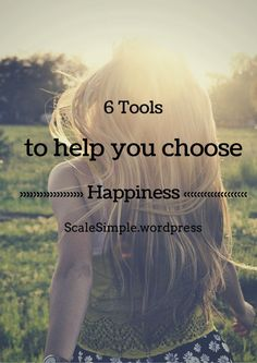 Happiness is a choice. Tools to help you to stay focused on happiness.