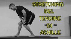Stretching Parte 2: Tendine di Achille