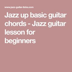 Jazz up basic guitar chords - Jazz guitar lesson for beginners