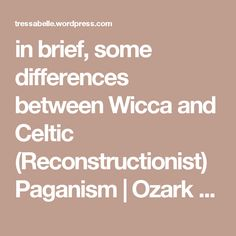 in brief, some differences between Wicca and Celtic (Reconstructionist) Paganism | Ozark Pagan Mamma