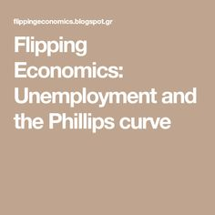 Flipping Economics: Unemployment and the Phillips curve