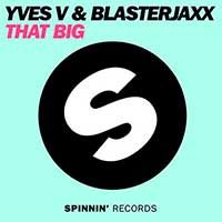 Yves V & Blasterjaxx – That Big