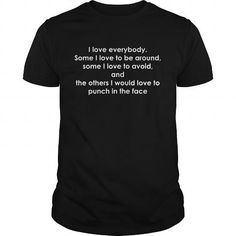 Funny I Love Every Body #jobs #tshirts #PUNCH #gift #ideas #Popular #Everything #Videos #Shop #Animals #pets #Architecture #Art #Cars #motorcycles #Celebrities #DIY #crafts #Design #Education #Entertainment #Food #drink #Gardening #Geek #Hair #beauty #Health #fitness #History #Holidays #events #Home decor #Humor #Illustrations #posters #Kids #parenting #Men #Outdoors #Photography #Products #Quotes #Science #nature #Sports #Tattoos #Technology #Travel #Weddings #Women