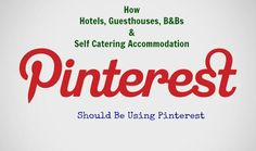 How Tourism Businesses (Hotels, B, Self Catering and Guesthouses) Should Use Pinterest