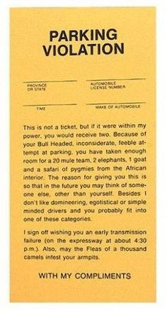 Fake Insulting Parking Tickets-May the flea of a thousand camels infest your armpits! Parking Tickets, Wake Up Call, Practical Jokes, Golf Humor, Car Humor, Cool Inventions, Twisted Humor, The Fool, Funny Pictures