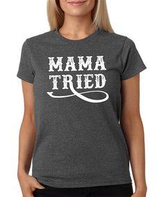Look at this #zulilyfind! Dark Heather 'Mama Tried' Crewneck Tee - Plus by SignatureTshirts #zulilyfinds