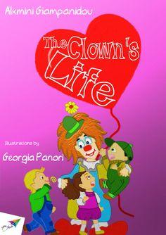 The Clown's Life, Alkmini Giampanidou, Illustrations: Georgia Panori, Translation from Greek: Maria Boletsi, Saita publications, August 2014, ISBN: 978-618-5040-89-5 Download it for free at: www.saitabooks.eu/2014/08/ebook.110.html