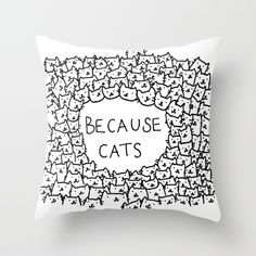 Buy Because cats Throw Pillow by Kitten Rain. Worldwide shipping available at Society6.com. Just one of millions of high quality products available.