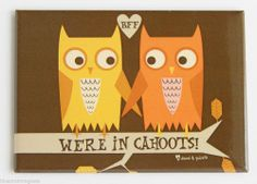 """""""We're in Cahoots"""" FRIDGE MAGNET humor funny owl David & Goliath®  Just a great message between friends! :)"""