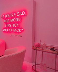if you're sad add more lipstick and attack coco chanel inspiration feminist quote pink neon light Aesthetic Grunge, Quote Aesthetic, Aesthetic Vintage, Aesthetic Light, Aesthetic Girl, Neon Quotes, Pink Quotes, Tout Rose, Makeup Quotes
