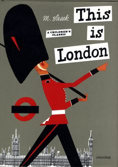 This is London. Written and illustrated by Miroslav Sasek. Originally published by Simon & Shuster in 1959. Republication by Universe Books, a divsion of Rizzoli, 2004.