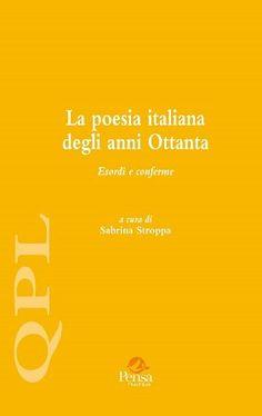 La poesia italiana degli anni Ottanta : esordi e conferme / a cura di Sabrina Stroppa Publicación Lecce : Pensa multimedia, [2016]