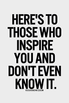 you have more impact on others than you can imagine so watch your actions ponder your words and keep your integrity shining bright because someone out - What Inspires You What Influenced You The Most