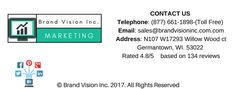 CONTACT US Tel- (877) 661-1898 Email- sales@brandvisioninc.com.com Address- N107 W17293 Willow Wood ct Germantown, WI. 53022 Rated 4.8-5 based on 127 reviews (8)