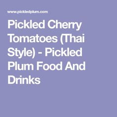 Pickled Cherry Tomatoes (Thai Style) - Pickled Plum Food And Drinks