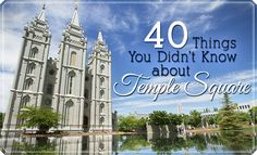 40 Things You Didnt Know about Temple Square #LDS