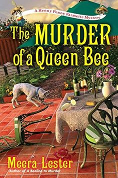 The Murder of a Queen Bee (2016) (The second book in the Henny Penny Farmette Mystery series) A novel by Meera Lester