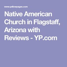 Native American Church in Flagstaff, Arizona with Reviews - YP.com