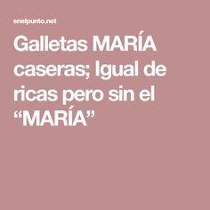 """Galletas MARÍA caseras; Igual de ricas pero sin el """"MARÍA"""""""