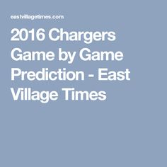 2016 Chargers Game by Game Prediction - East Village Times