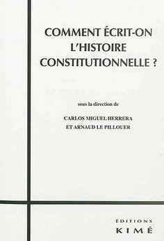 Comment écrit-on l'histoire constitutionnelle?.  Kimé, 2012.