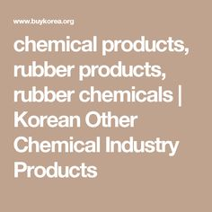 chemical products, rubber products, rubber chemicals | Korean Other Chemical Industry Products