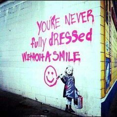 You're never fully dressed without a smile #quotes #positive #happiness :-) street art