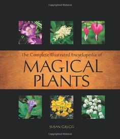 Complete Illustrated Encyclopedia of Magical Plants by Susan Gregg, http://www.amazon.com/dp/1592333648/ref=cm_sw_r_pi_dp_Hx8nqb12WF8TN
