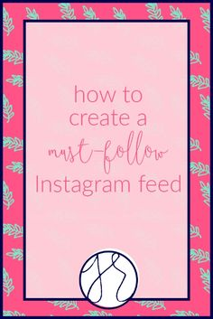 How to Create a Must-Follow Instagram Feed | Does having a pretty feed feel out of reach? It doesn't have to! With a little forethought and planning, you too can have an amazing, cohesive feed. If you're a creative entrepreneur, blogger, or business owner, click through for four easy ways to create a must-follow Instagram feed!