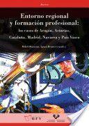 Entorno regional y formación profesional : los casos de Aragón, Asturias, Cataluña, Madrid, Navarra y País Vasco / Mikel Olazaran, Ignasi Brunet (coords.) (2013)