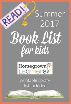 2017 Summer Book List for Kids from Homegrown Learners Best Books List, Book Lists, Teaching Reading, Reading Resources, Reading Lists, Summer Activities For Kids, Learning Activities, Good Communication Skills, Summer Reading Program