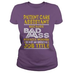 Patient Care Assistant Because BADASS Miracle Worker Job Shirts #gift #ideas #Popular #Everything #Videos #Shop #Animals #pets #Architecture #Art #Cars #motorcycles #Celebrities #DIY #crafts #Design #Education #Entertainment #Food #drink #Gardening #Geek #Hair #beauty #Health #fitness #History #Holidays #events #Home decor #Humor #Illustrations #posters #Kids #parenting #Men #Outdoors #Photography #Products #Quotes #Science #nature #Sports #Tattoos #Technology #Travel #Weddings #Women