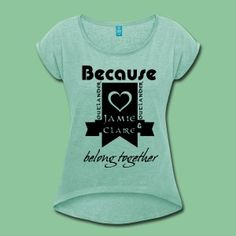 """Amazing """"Outlander"""" shirts & gifts - Because Jamie & Claire belong together. EXCLUSIVE! #outlander #jamieandclaire #jamiefraser #clairefraser #samheughan #love #romance #fantasy #tvseries #fan #support #shipper #merchandise #tees #quotes #shirts #gifts"""