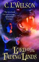 {Fantasy Romance} Lord of the Fading Lands is the first novel in the Tairen Soul series by C L Wilson.
