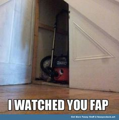 I watched you fap henry hoover