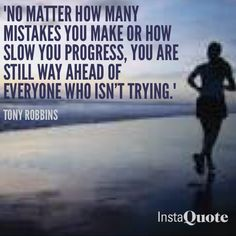 """No matter how many mistakes you make or how slow your progress, you are still way ahead of everyone who isn't trying."" #quote #tonyrobbins #motivation #inspiration #health #fitness #exercise #diet #nutrition #running #lift #life #bodyforlife #week10 #noexcuses #nomatterwhat #persistence #focus"