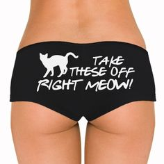 Take These Off Right Meow Bella Hotshort #meow #cat #underwear