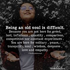 Quotes Sayings and Affirmations Old Soul Quotes, Wisdom Quotes, True Quotes, Great Quotes, Quotes To Live By, Inspirational Quotes, Soul Sister Quotes, Happiness Quotes, Change Quotes