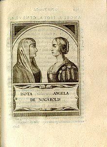 ISOTTA NOGAROLA (1418-1466): representa el prototipo de mujer inteligente que lejos de ser aplaudida por el mundo, fue rechazada por los círculos intelectuales masculinos y por los celos y envidias femeninas. En la Italia humanista no hubo mucho espacio para el pensamiento femenino. El prestigio y la fama que empezaba a ganar la inteligencia de Isotta parece que no gustó a los sabios italianos quienes no dudaron en rechazar a la joven.