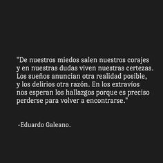 Eduardo Galeano Some Quotes, Words Quotes, Wise Words, Sayings, French Quotes, Spanish Quotes, Compassion Quotes, Original Quotes, Sarcastic Quotes