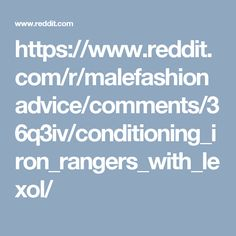 https://www.reddit.com/r/malefashionadvice/comments/36q3iv/conditioning_iron_rangers_with_lexol/