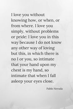 Leaf and Steel Pablo Neruda Love Poem Poems about love, poem for her, poem for him, love quote 💛🌼 Dark Love Poems, Cute Love Poems, Love Poem For Her, Best Love Poems, Poems Beautiful, Love Quotes For Him, Love Her, Neruda Love Poems, Neruda Quotes