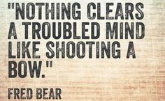QUOTE, Fred Bear: 'Nothing clears a troubled mind like shooting a bow. Hunting Camo, Hunting Girls, Archery Hunting, Hunting Stuff, Bow Hunting Bear, Archery Range, Funny Hunting, Archery Quotes, Hunting Quotes