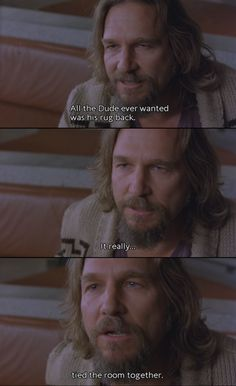 The Big Lebowski I just dropped in to see what condition my condition was in