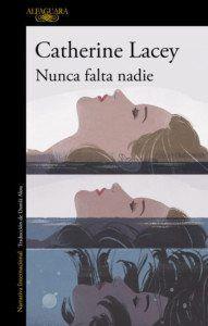 Nunca falta nadie, de Catherine Lacey Una reseña de Eva Losada Editorial Alfaguara http://www.librosyliteratura.es/nunca-falta-nadie.html