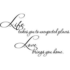 Life takes you to unexpected places. (& unfortunately sometimes away from those you love, but.) Love brings you home. Words Quotes, Wise Words, Me Quotes, Sayings, Daily Quotes, Life Is Beautiful, Beautiful Words, Love Is, Think